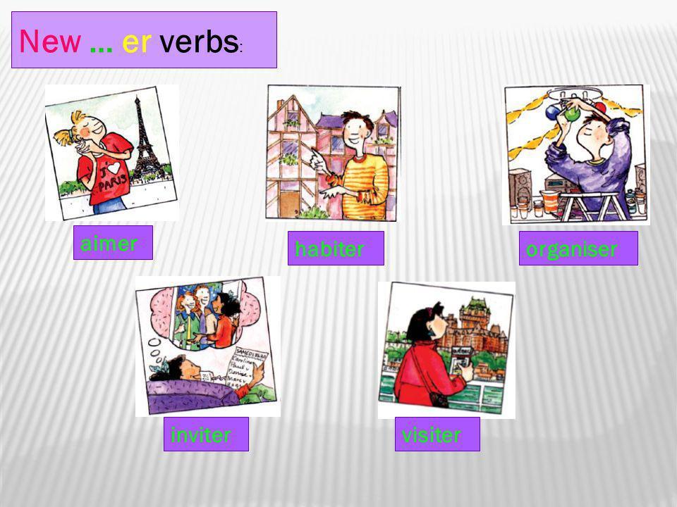 New … er verbs : aimer habiter inviter organiser visiter