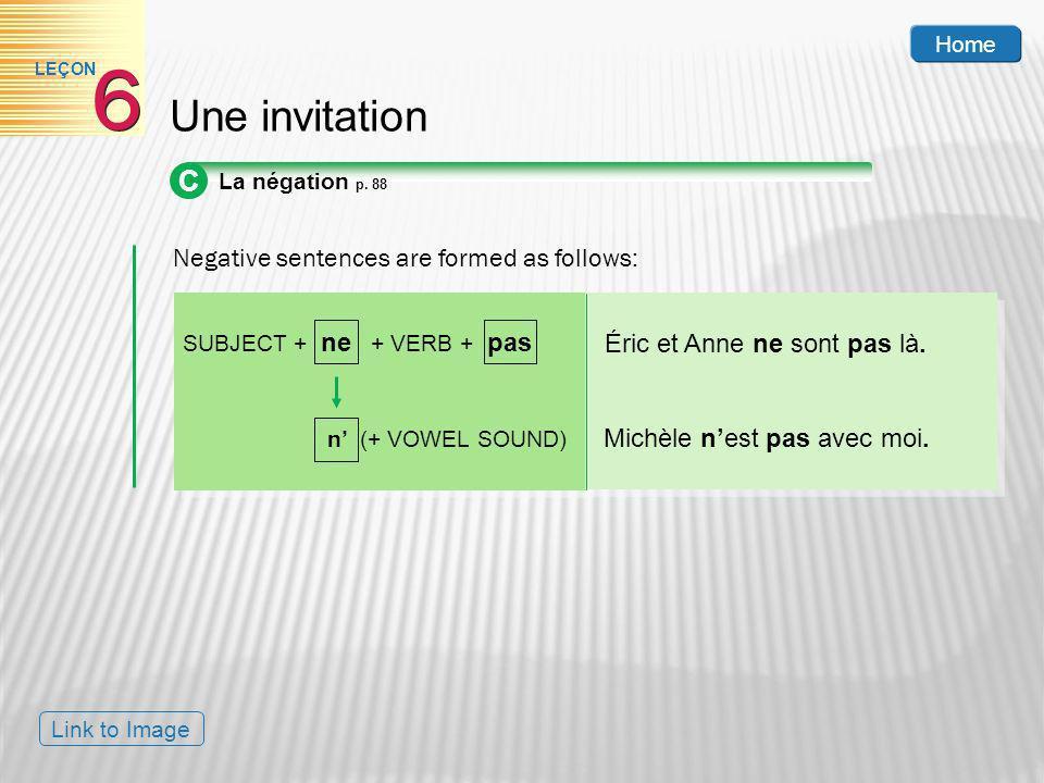 Negative sentences are formed as follows: Home SUBJECT + ne + VERB + pas n (+ VOWEL SOUND) Éric et Anne ne sont pas là. Michèle nest pas avec moi. Lin