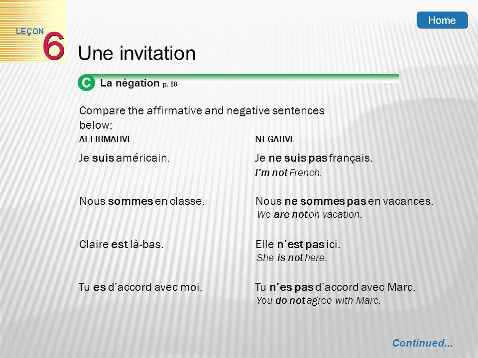 Compare the affirmative and negative sentences below: AFFIRMATIVENEGATIVE Home C La négation p. 88 Une invitation 6 6 LEÇON Je suis américain. Je ne s