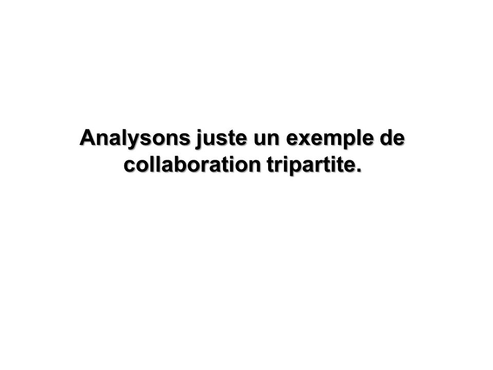 Analysons juste un exemple de collaboration tripartite.