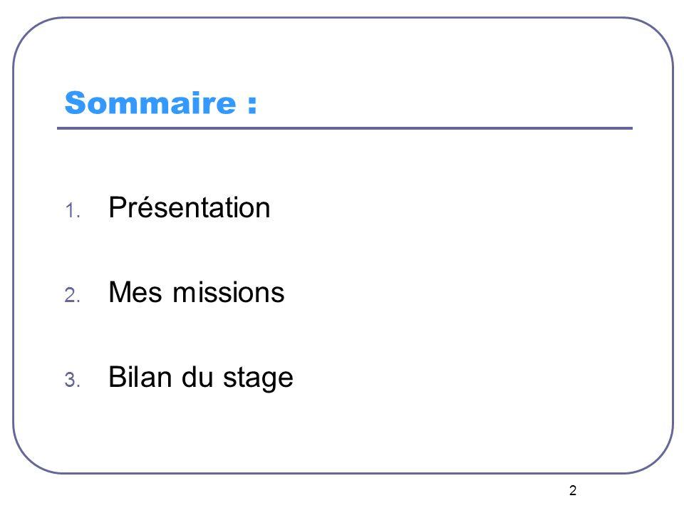 2 Sommaire : 1. Présentation 2. Mes missions 3. Bilan du stage