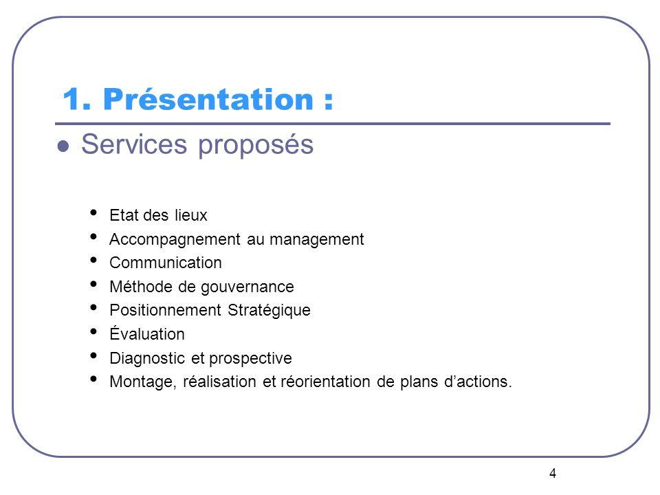 4 1. Présentation : Services proposés Etat des lieux Accompagnement au management Communication Méthode de gouvernance Positionnement Stratégique Éval