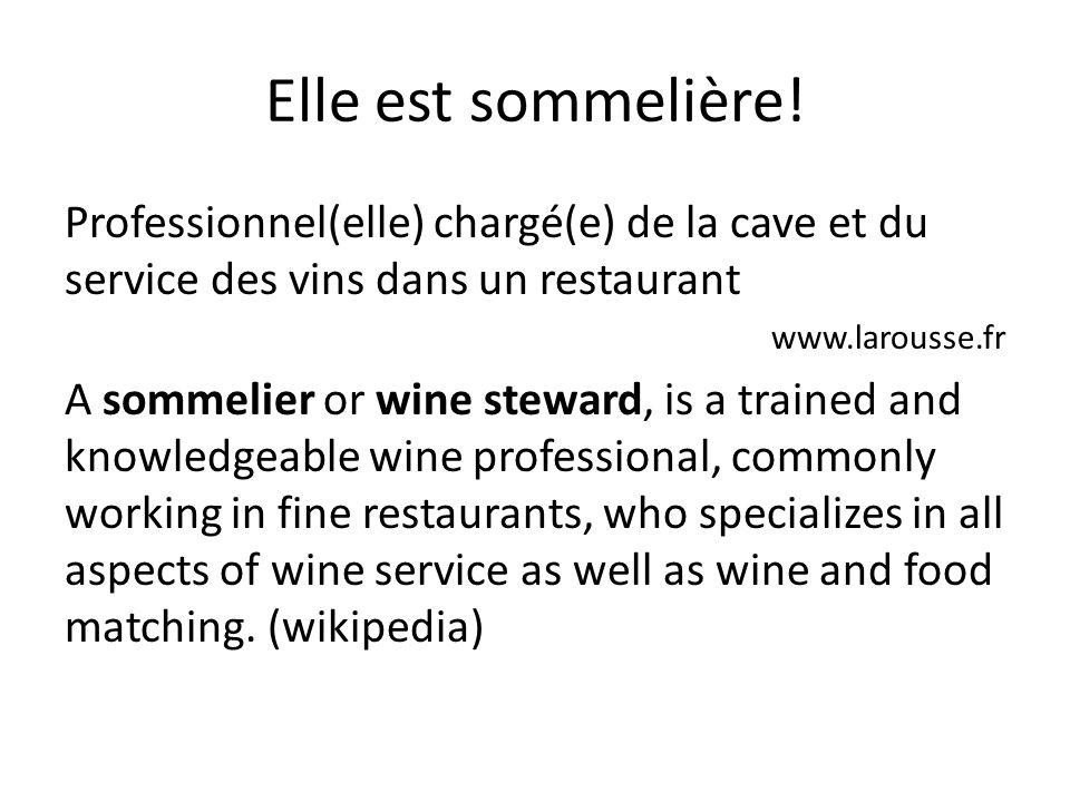 Elle est sommelière! Professionnel(elle) chargé(e) de la cave et du service des vins dans un restaurant www.larousse.fr A sommelier or wine steward, i