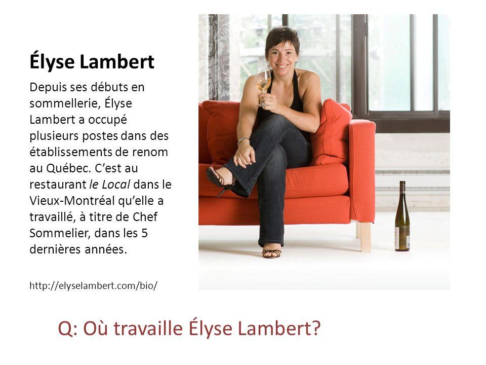 Élyse Lambert Depuis ses débuts en sommellerie, Élyse Lambert a occupé plusieurs postes dans des établissements de renom au Québec. Cest au restaurant