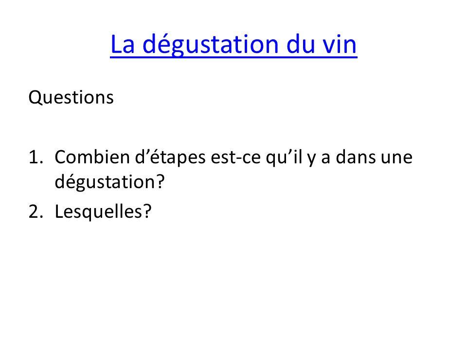 La dégustation du vin Questions 1.Combien détapes est-ce quil y a dans une dégustation? 2.Lesquelles?
