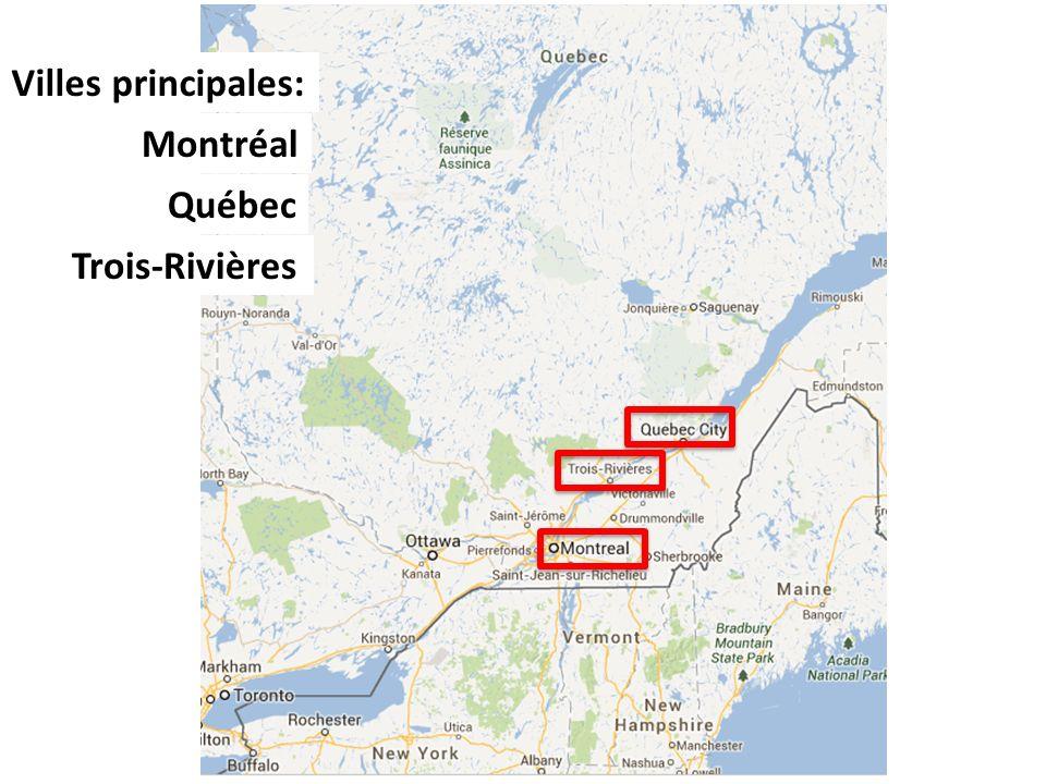 Villes principales: Montréal Québec Trois-Rivières