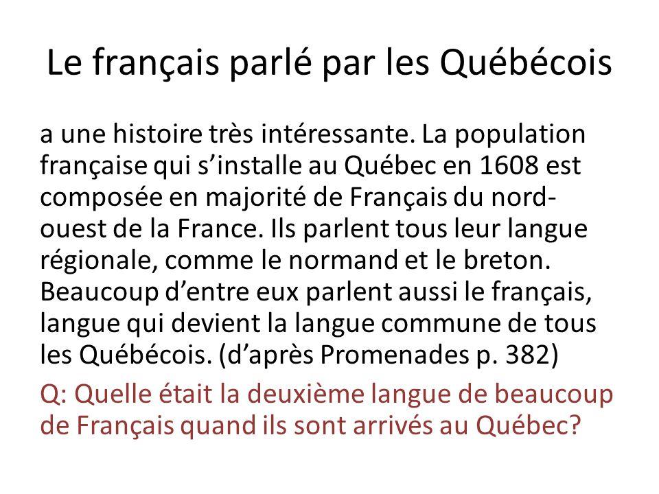 Le français parlé par les Québécois a une histoire très intéressante. La population française qui sinstalle au Québec en 1608 est composée en majorité