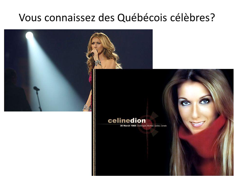 Vous connaissez des Québécois célèbres?