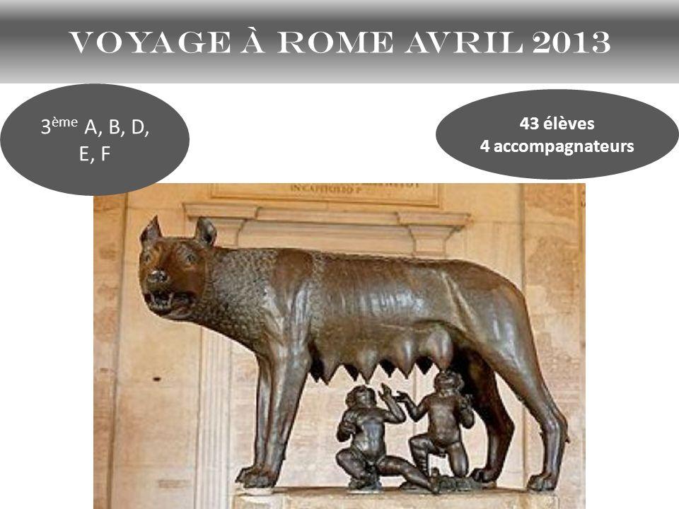 Voyage à Rome avril 2013 3 ème A, B, D, E, F 43 élèves 4 accompagnateurs