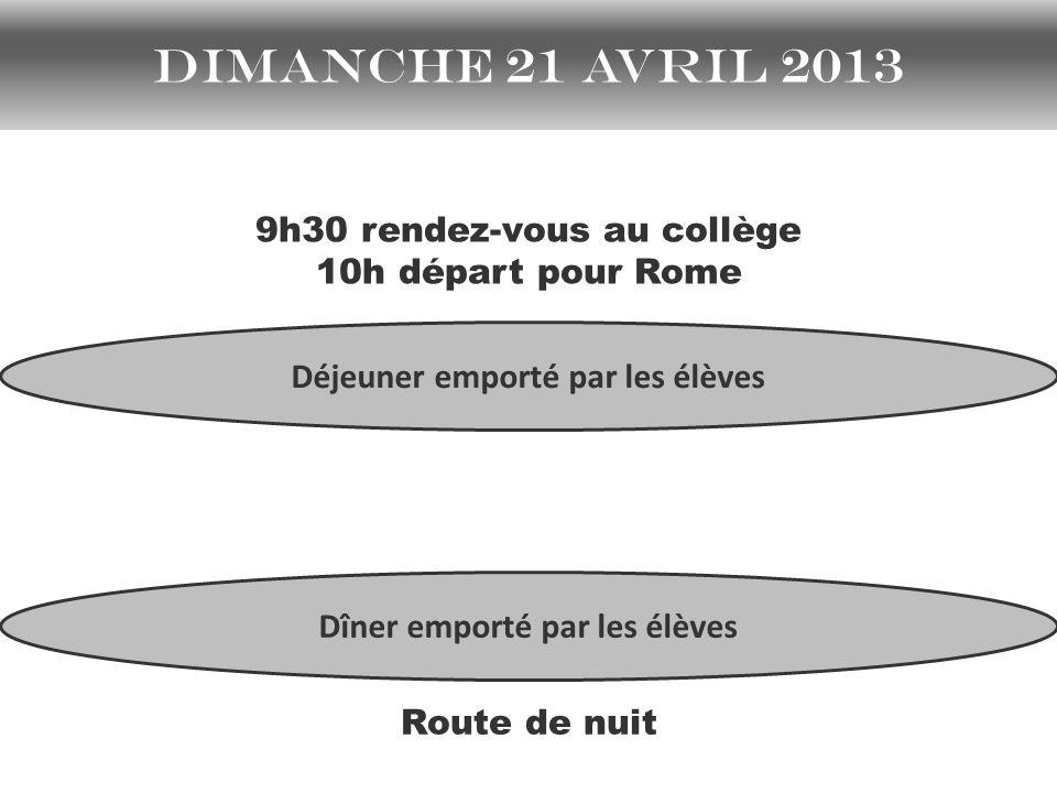 Dimanche 21 avril 2013 9h30 rendez-vous au collège 10h départ pour Rome Déjeuner emporté par les élèves Route de nuit Dîner emporté par les élèves