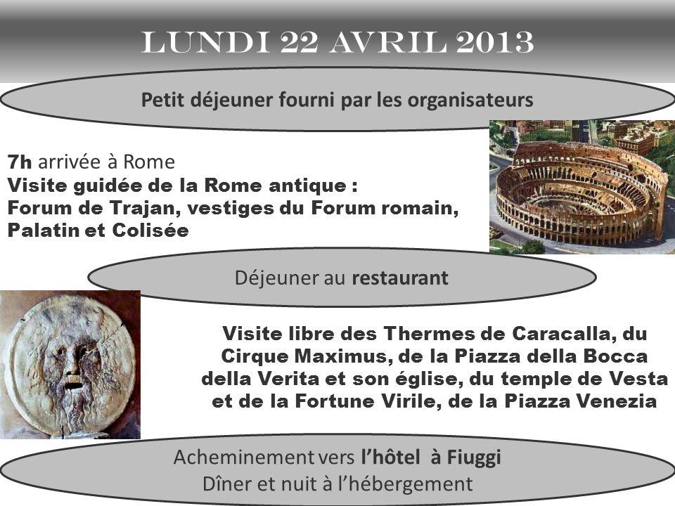 lundi 22 avril 2013 7h arrivée à Rome Visite guidée de la Rome antique : Forum de Trajan, vestiges du Forum romain, Palatin et Colisée Visite libre de