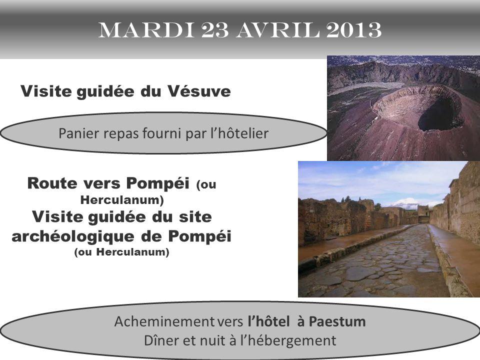 mardi 23 avril 2013 Visite guidée du Vésuve Route vers Pompéi (ou Herculanum) Visite guidée du site archéologique de Pompéi (ou Herculanum) Acheminement vers lhôtel à Paestum Dîner et nuit à lhébergement Panier repas fourni par lhôtelier
