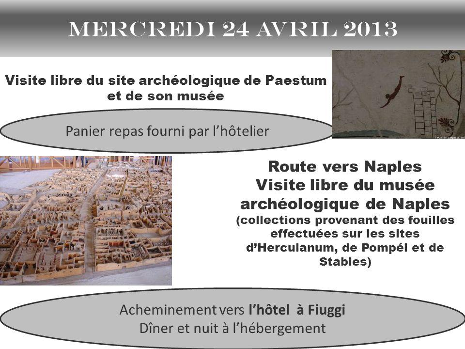 mercredi 24 avril 2013 Visite libre du site archéologique de Paestum et de son musée Route vers Naples Visite libre du musée archéologique de Naples (