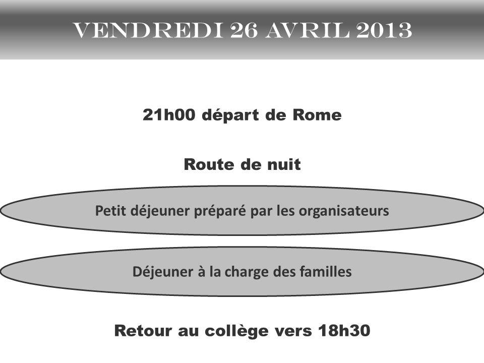 Vendredi 26 avril 2013 21h00 départ de Rome Petit déjeuner préparé par les organisateurs Route de nuit Déjeuner à la charge des familles Retour au collège vers 18h30