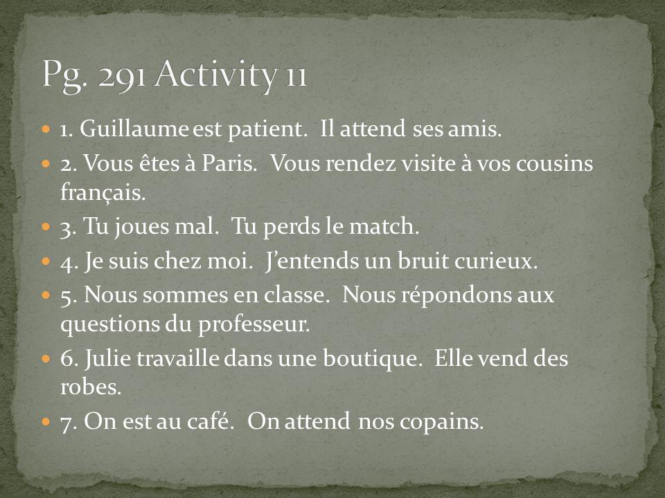1.Guillaume est patient. Il attend ses amis. 2. Vous êtes à Paris.