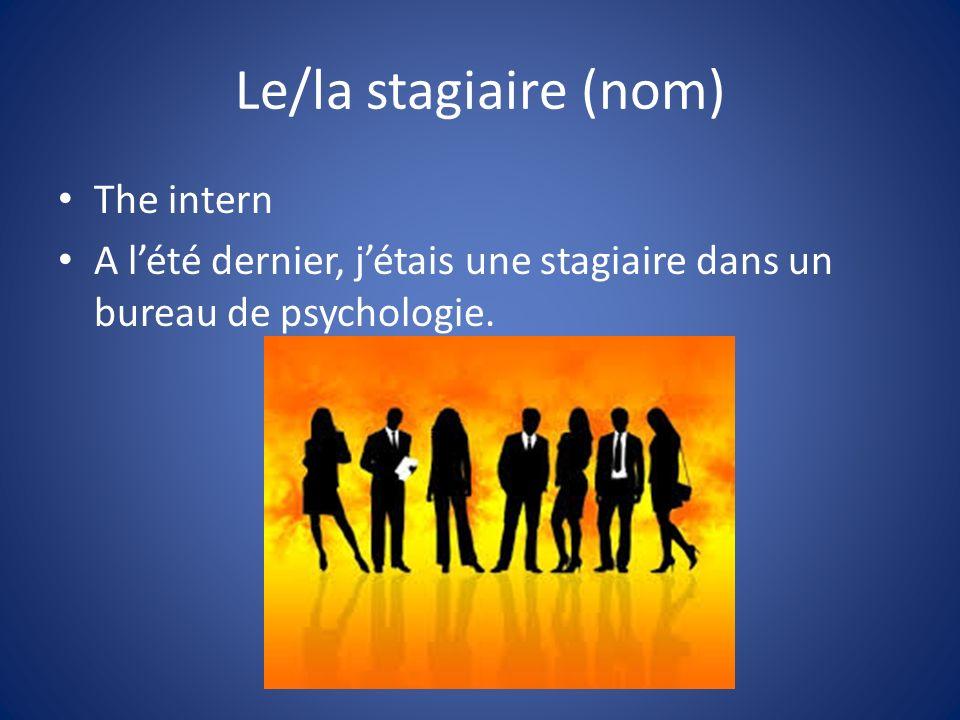 Le/la stagiaire (nom) The intern A lété dernier, jétais une stagiaire dans un bureau de psychologie.