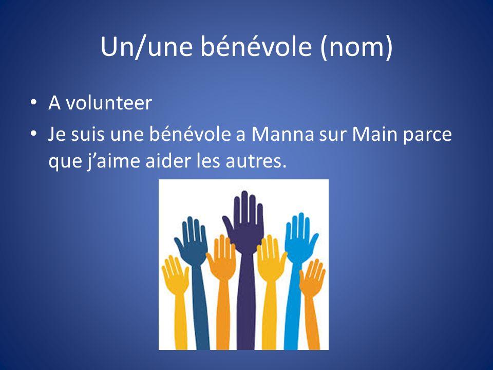 Un/une bénévole (nom) A volunteer Je suis une bénévole a Manna sur Main parce que jaime aider les autres.