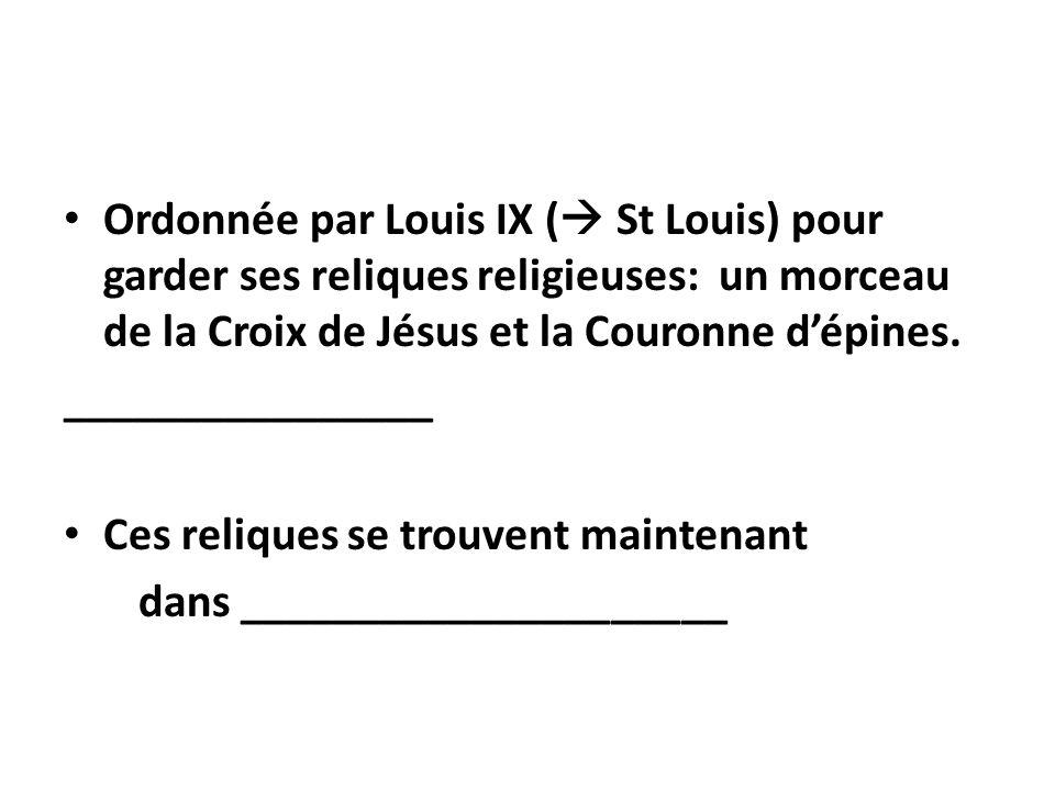 Ordonnée par Louis IX ( St Louis) pour garder ses reliques religieuses: un morceau de la Croix de Jésus et la Couronne dépines. ________________ Ces r