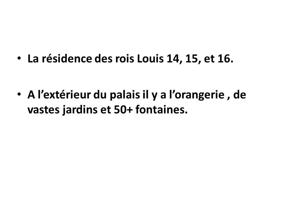 La résidence des rois Louis 14, 15, et 16. A lextérieur du palais il y a lorangerie, de vastes jardins et 50+ fontaines.
