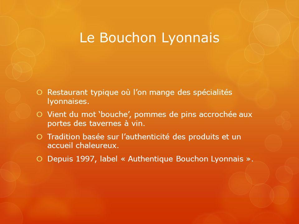 Le Bouchon Lyonnais Restaurant typique où lon mange des spécialités lyonnaises. Vient du mot bouche, pommes de pins accrochée aux portes des tavernes