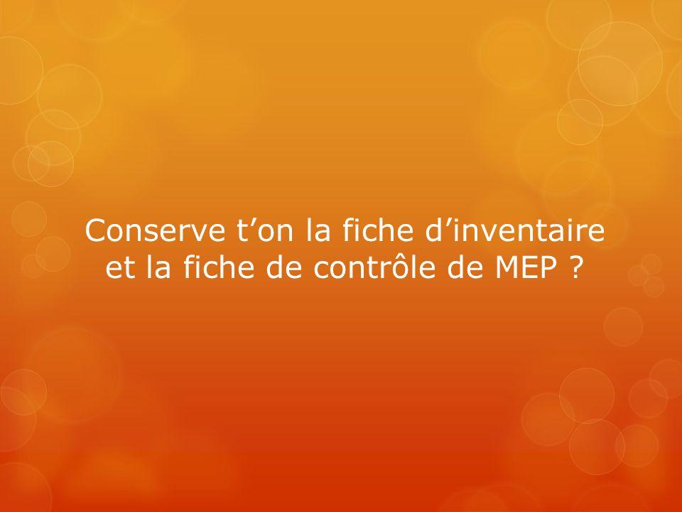 Conserve ton la fiche dinventaire et la fiche de contrôle de MEP ?