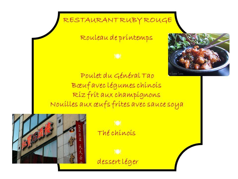 RESTAURANT RUBY ROUGE Rouleau de printemps Poulet du Général Tao Bœuf avec légumes chinois Riz frit aux champignons Nouilles aux œufs frites avec sauce soya Thé chinois dessert léger