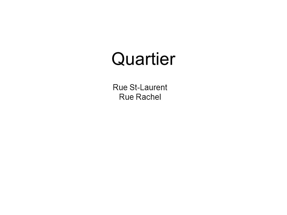 Quartier Rue St-Laurent Rue Rachel
