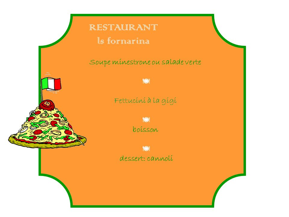 Soupe minestrone ou salade verte Fettucini à la gigi boisson dessert: cannoli RESTAURANT ls fornarina