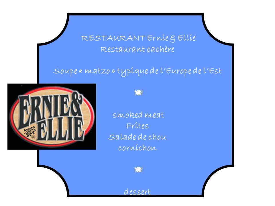 RESTAURANT Ernie & Ellie Restaurant cachère Soupe « matzo » typique de lEurope de lEst smoked meat Frites Salade de chou cornichon dessert