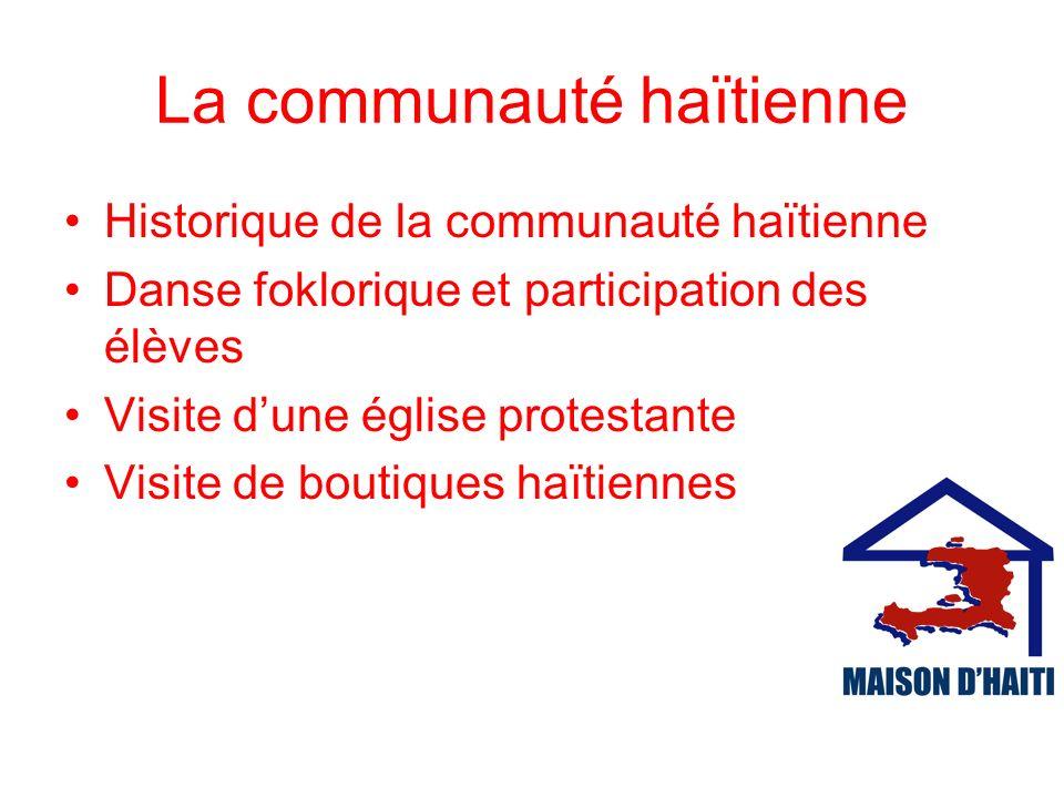 La communauté haïtienne Historique de la communauté haïtienne Danse foklorique et participation des élèves Visite dune église protestante Visite de boutiques haïtiennes