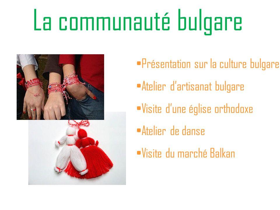 La communauté bulgare Présentation sur la culture bulgare Atelier dartisanat bulgare Visite dune église orthodoxe Atelier de danse Visite du marché Balkan