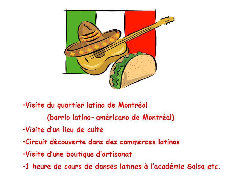 Visite du quartier latino de Montréal (barrio latino-américano de Montréal) Visite dun lieu de culte Circuit découverte dans des commerces latinos Visite dune boutique dartisanat 1 heure de cours de danses latines à lacadémie Salsa etc.