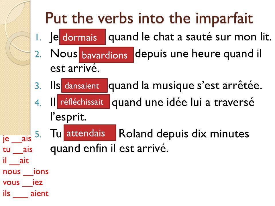 je __ais tu __ais il __ait nous __ions vous __iez ils ___ aient Put the verbs into the imparfait 1.