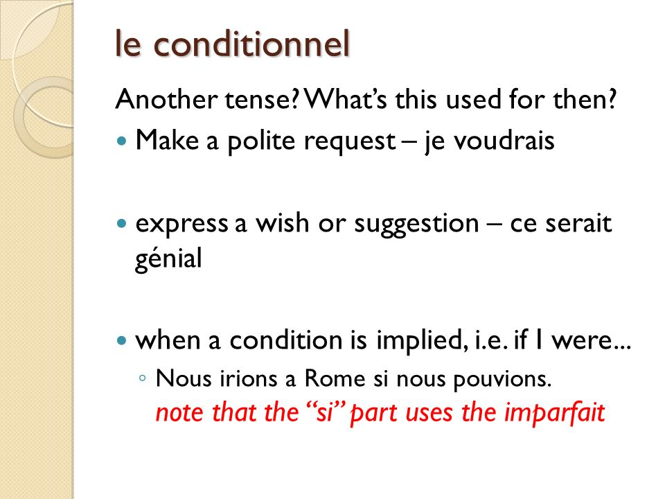 le conditionnel Another tense. Whats this used for then.