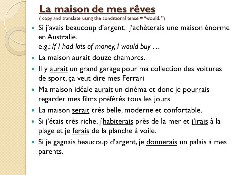 La maison de mes rêves ( copy and translate using the conditional tense = would..) Si javais beaucoup dargent, jachèterais une maison énorme en Australie.
