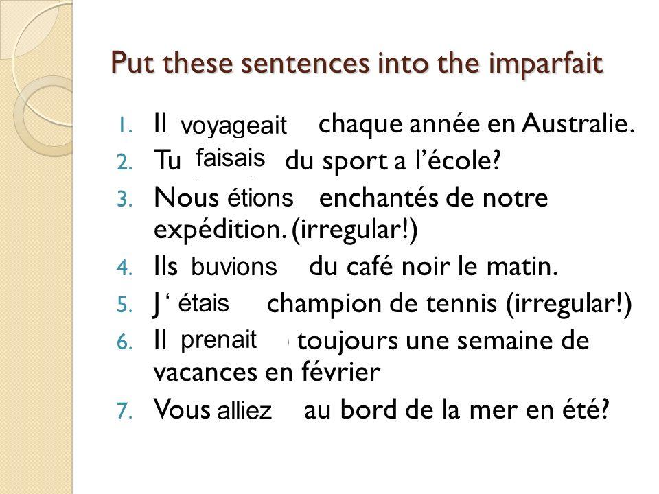 Put these sentences into the imparfait 1. Il (voyager) chaque année en Australie.