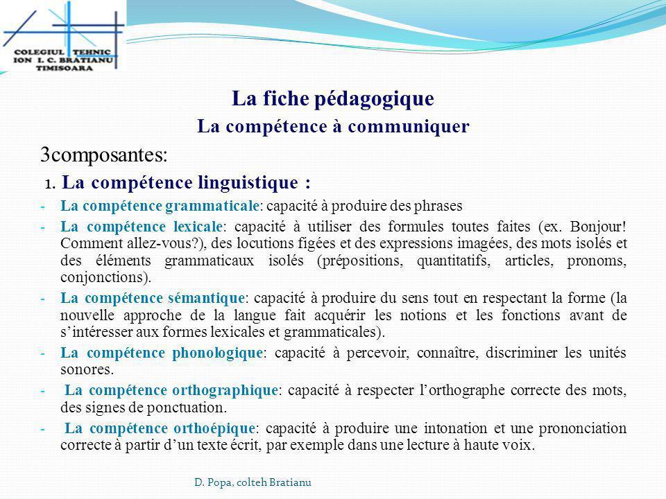 La fiche pédagogique La compétence à communiquer 3composantes: 1. La compétence linguistique : - La compétence grammaticale: capacité à produire des p