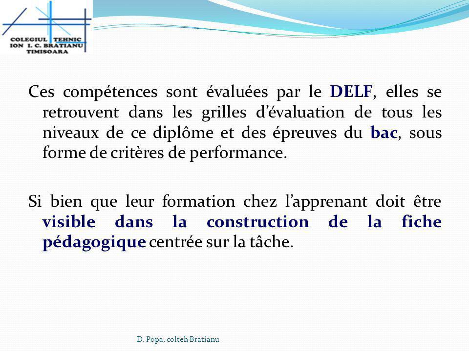 Ces compétences sont évaluées par le DELF, elles se retrouvent dans les grilles dévaluation de tous les niveaux de ce diplôme et des épreuves du bac,