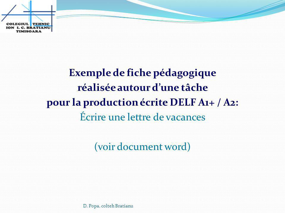 Exemple de fiche pédagogique réalisée autour dune tâche pour la production écrite DELF A1+ / A2: Écrire une lettre de vacances (voir document word) D.