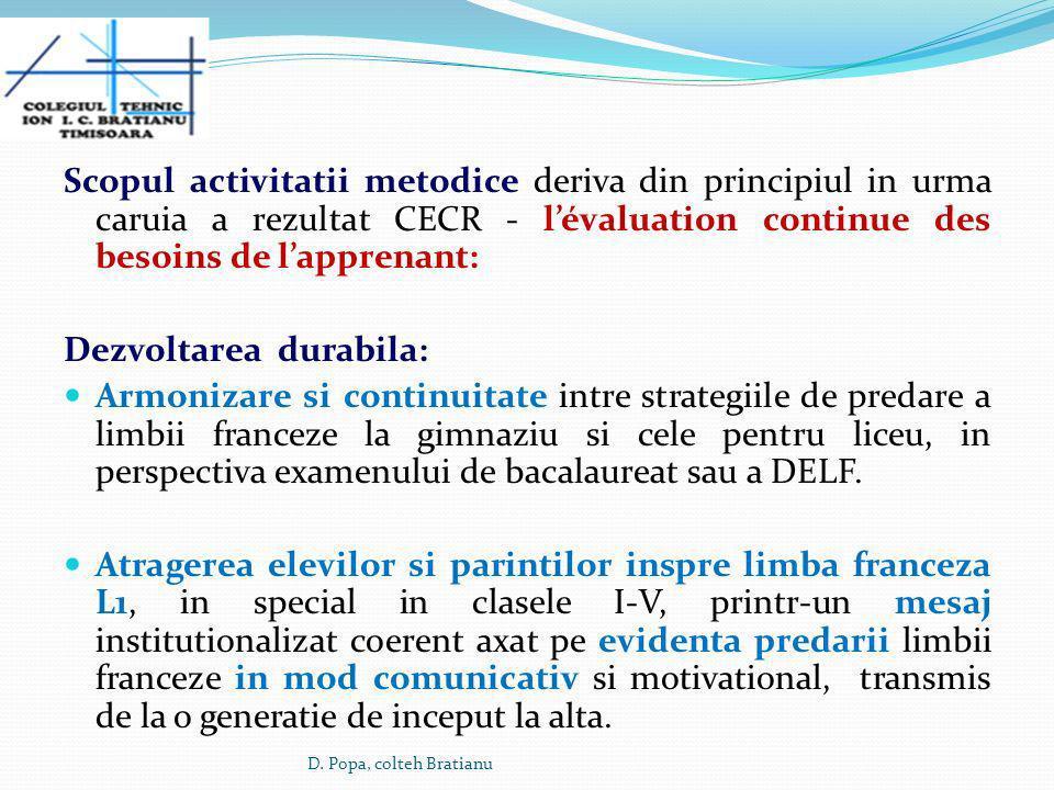 Motivarea elevilor si a parintilor inspre alegerea limbii franceze ca limba de studiu in clasele mici: 1) obiective pe termen scurt: DELF inseamna o diploma recunoscută pe viaă, atât în ară cât i în străinătate, in plus îi scutete pe elevi de proba scrisă i orală a bacalaureatului romanesc : -nivelele B1 şi B2 îi scutesc pe elevi de proba orală la limba franceză la examenul de bacalaureat -nivelul B2 îi scutete pe absolvenii seciilor bilingve francofone de proba specifică de limba franceză în cadrul examenului de bacalaureat 2) perspectivele pe termen lung: competitivitatea pe piaa muncii: vorbitorul poliglot este mai performant pe piata muncii Remarca: A se evita competiia dintre limba franceză şi limba engleză i a se evidenia,în schimb, complementaritatea acestora.