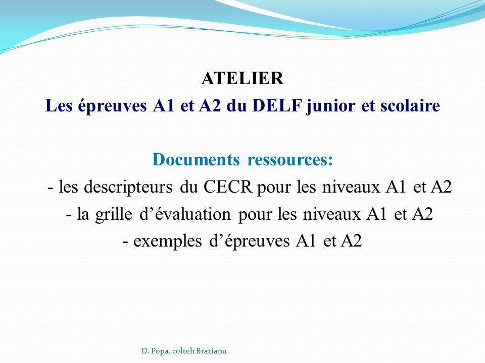 ATELIER Les épreuves A1 et A2 du DELF junior et scolaire Documents ressources: - les descripteurs du CECR pour les niveaux A1 et A2 - la grille dévalu