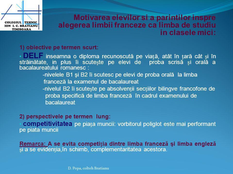 Motivarea elevilor si a parintilor inspre alegerea limbii franceze ca limba de studiu in clasele mici: 1) obiective pe termen scurt: DELF inseamna o d