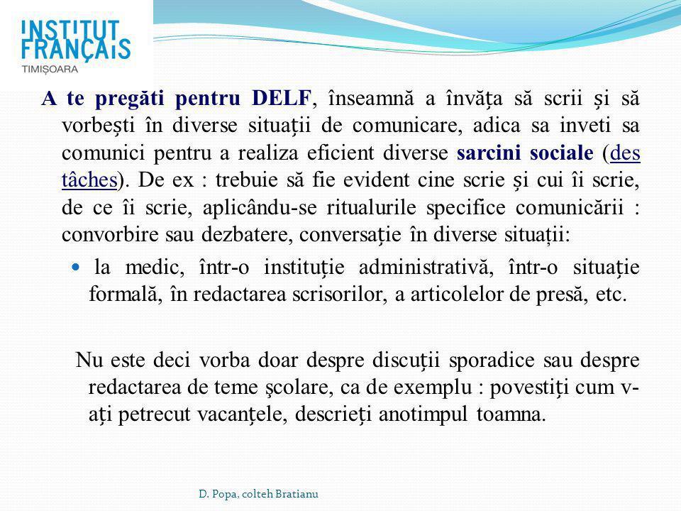A te pregăti pentru DELF, înseamnă a învăa să scrii i să vorbeti în diverse situaii de comunicare, adica sa inveti sa comunici pentru a realiza eficie
