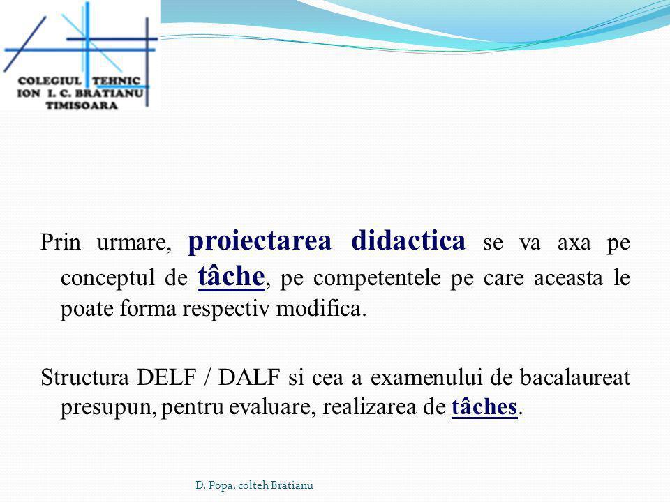 Prin urmare, proiectarea didactica se va axa pe conceptul de tâche, pe competentele pe care aceasta le poate forma respectiv modifica. Structura DELF