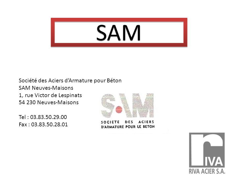 SAM Société des Aciers dArmature pour Béton SAM Neuves-Maisons 1, rue Victor de Lespinats 54 230 Neuves-Maisons Tel : 03.83.50.29.00 Fax : 03.83.50.28