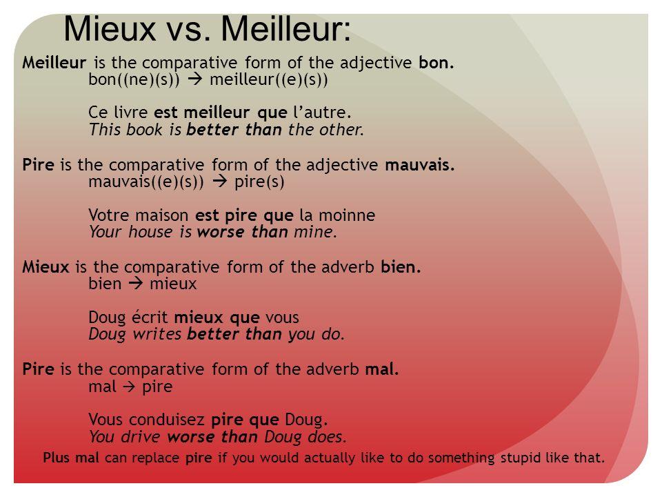 Mieux vs. Meilleur: Meilleur is the comparative form of the adjective bon. bon((ne)(s)) meilleur((e)(s)) Ce livre est meilleur que lautre. This book i