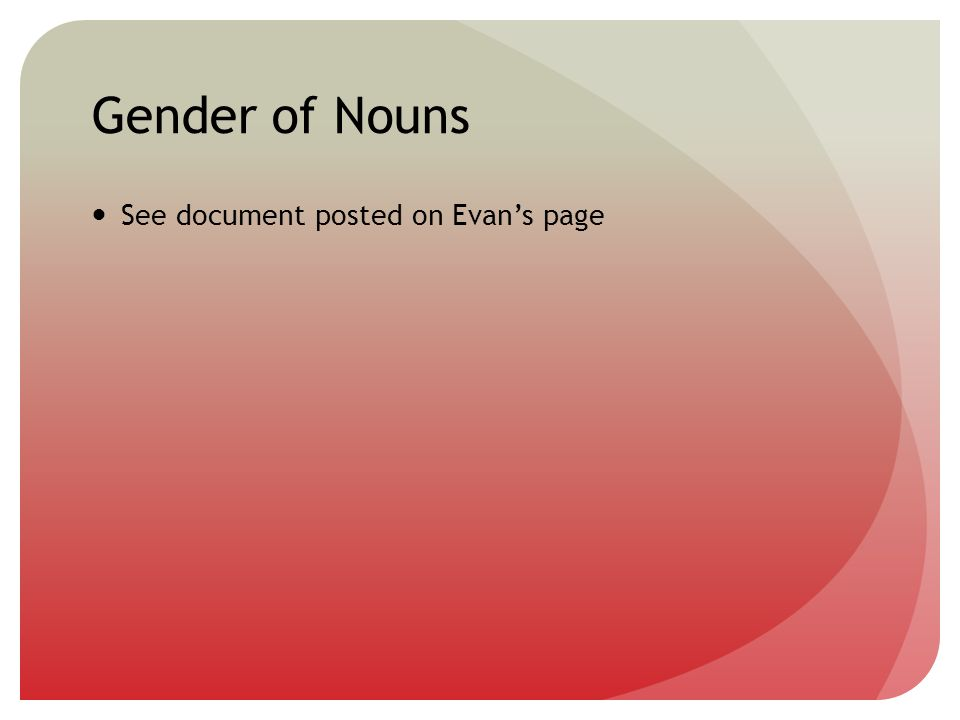 Gender of Nouns See document posted on Evans page