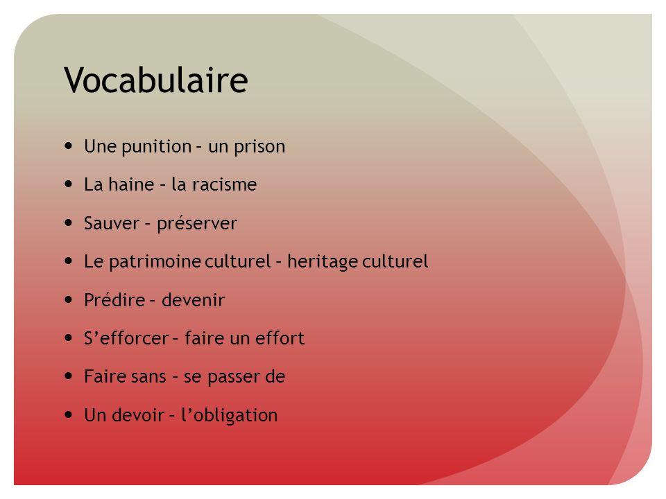 Vocabulaire Une punition – un prison La haine – la racisme Sauver – préserver Le patrimoine culturel – heritage culturel Prédire – devenir Sefforcer –