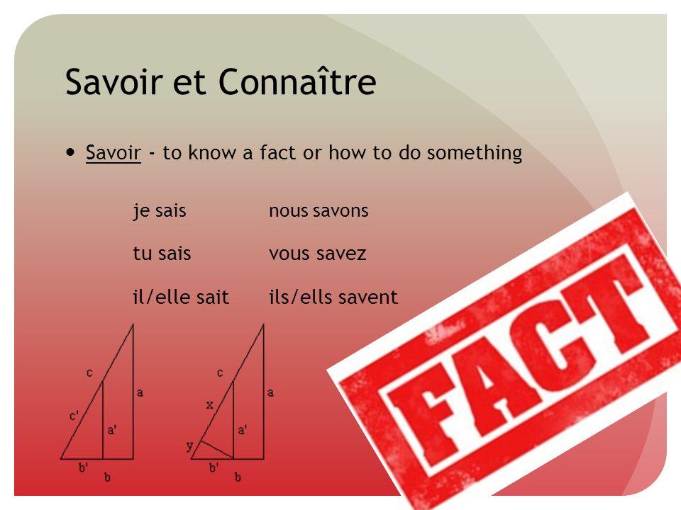 Savoir et Connaître Savoir - to know a fact or how to do something je saisnous savons tu saisvous savez il/elle saitils/ells savent