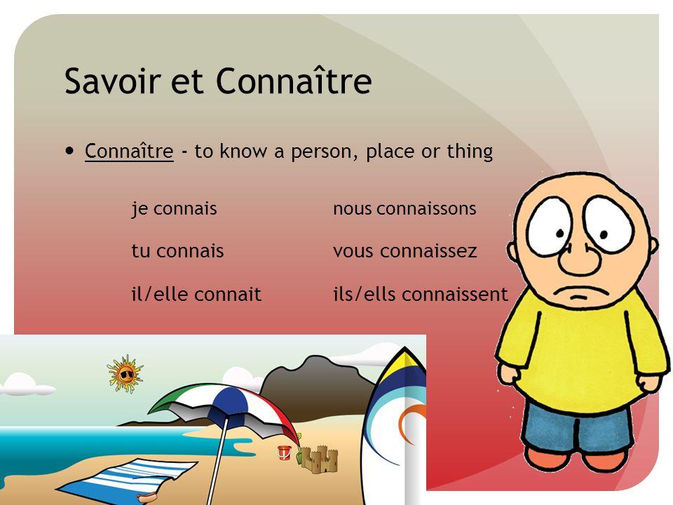 Savoir et Connaître Connaître - to know a person, place or thing je connaisnous connaissons tu connaisvous connaissez il/elle connaitils/ells connaiss